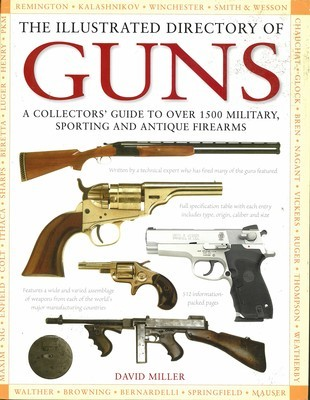 Illustrated Directory of Guns, The: A Collector's Guide to Over 1500 Military, Sporting and Antique Firearms