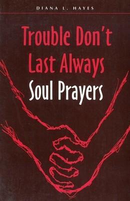 Trouble Don't Last Always: Soul Prayers