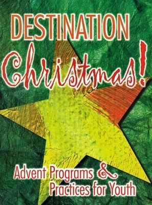 Destination Christmas! Advent Programs & Practices for Youth