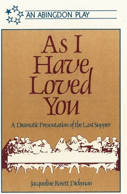 As I Have Loved You: A Dramatic Presentation of the Last Supper
