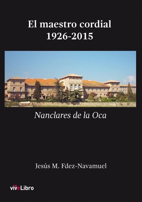 El maestro cordial. 1926-2015 Nanclares de la Oca