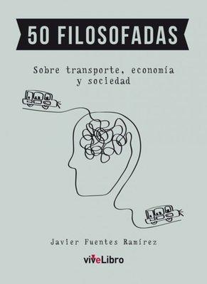 50 Filosofadas. Sobre transporte, economía y sociedad