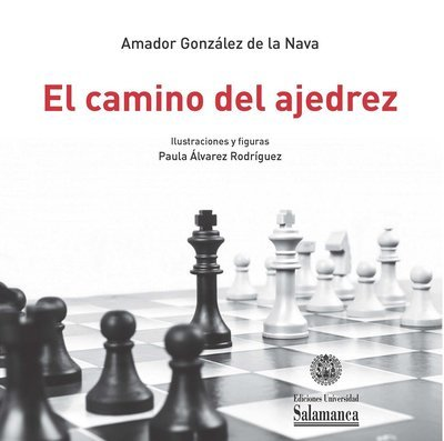 El camino del ajedrez. Un recorrido por su historia y un análisis de su ciencia