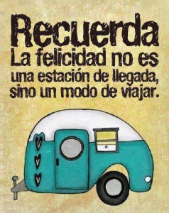 Denk daran. Das Glücklichsein ist kein Punkt der Ankunft, sondern die Art zu Reisen.