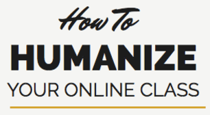 How to Humanize Your Online Class