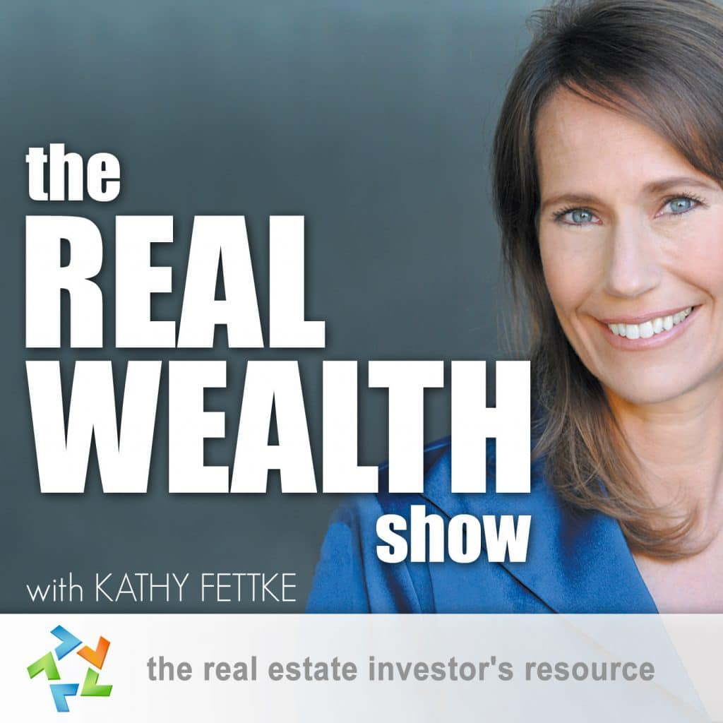 Real Wealth Show Podcast hosted by Kathy Fettke