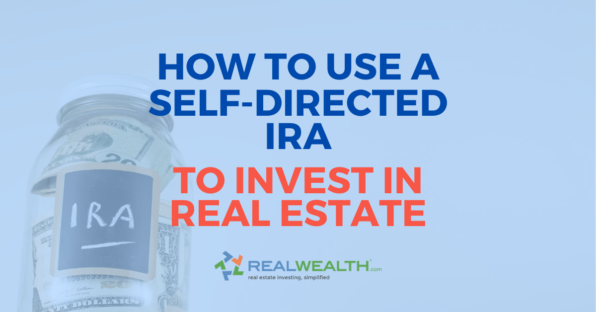Featured Image for Article - How To Use a Self-Directed IRA To Invest in Real Estate