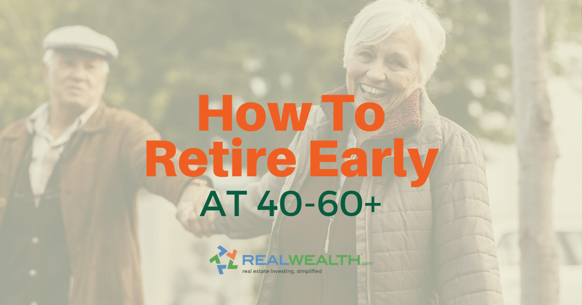 How to Retire Early at 40 Through 60+ Years Old [Free Investor Guide]
