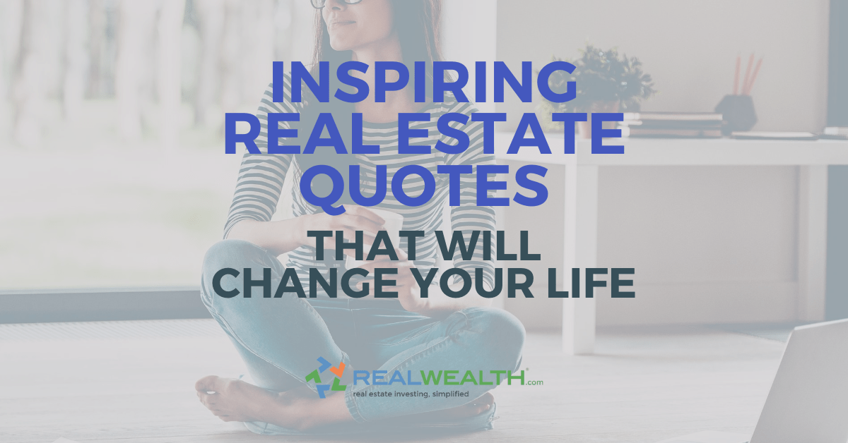 30 Inspiring Real Estate Quotes That Will Change Your Life