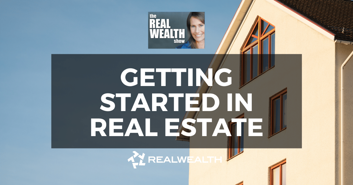 Getting Started in Real Estate, Real Wealth Show Podcast Episode #800 Header