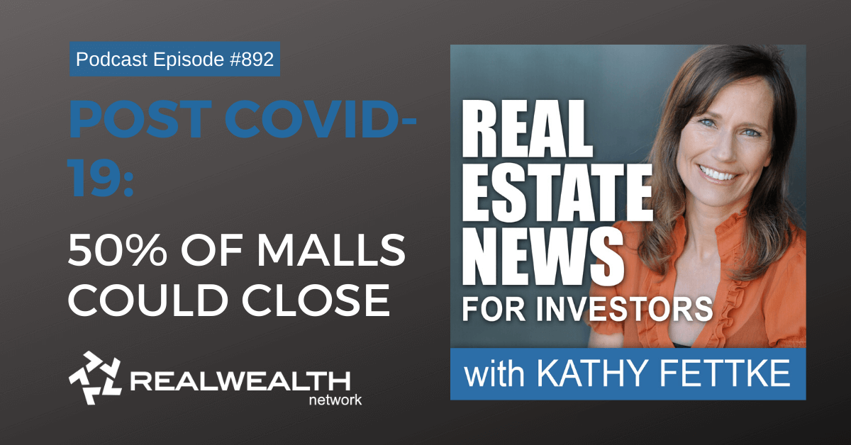 Post Covid-19: 50% of Malls Could Close, Real Estate News for Investors Podcast Episode #892