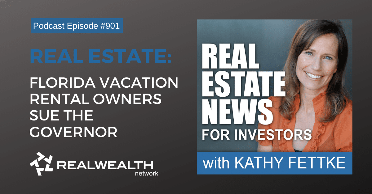 Real Estate: Florida Vacation Rental Owners Sue the Governor, Real Estate News for Investors Podcast Episode #901