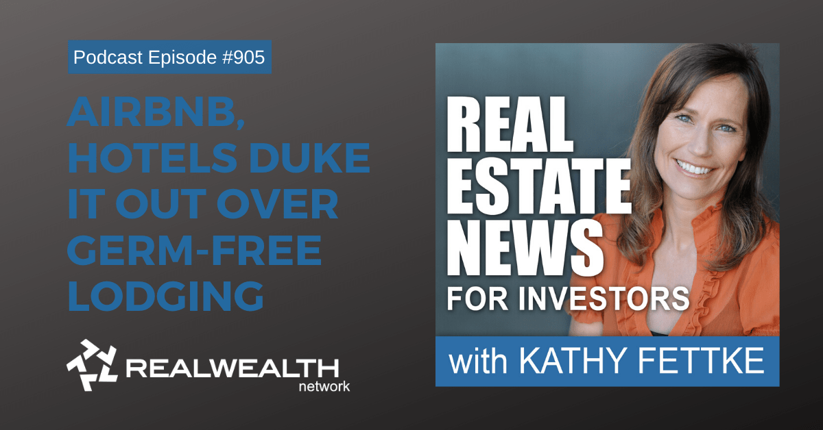 Airbnb, Hotels Duke it Out Over Germ-Free Lodging, Real Estate News for Investors Podcast Episode #905
