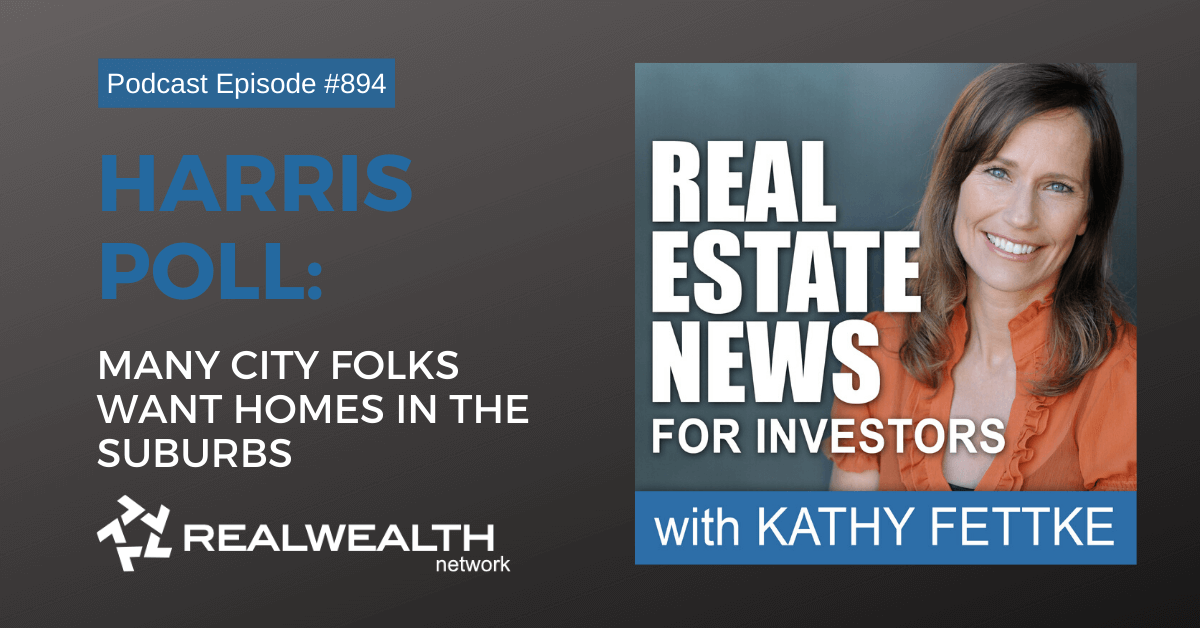 Harris Poll: Many City Folks Want Homes in the Suburbs, Real Estate News for Investors Podcast Episode #894