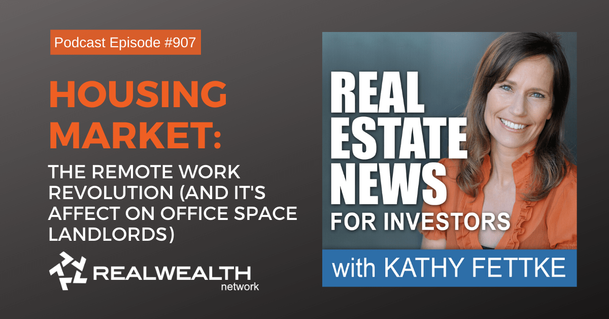 Housing Market: The Remote Work Revolution (And it's Affect on Office Space Landlords), Real Estate News for Investors Podcast Episode #907