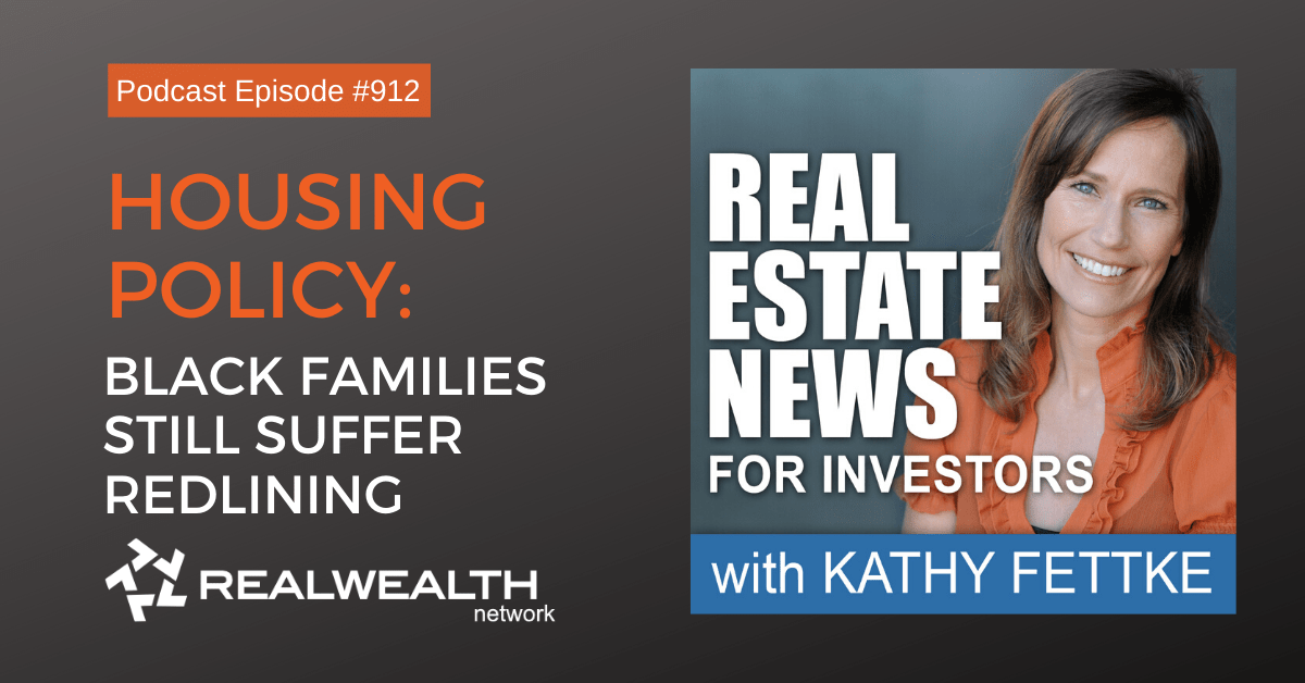 Housing Policy: Black Families Still Suffer Redlining, Real Estate News for Investors Podcast Episode #912