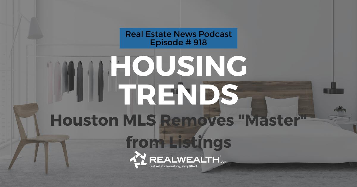 "Housing Trends: Houston MLS Removes ""Master"" from Listings, Real Estate News for Investors Podcast Episode #918"