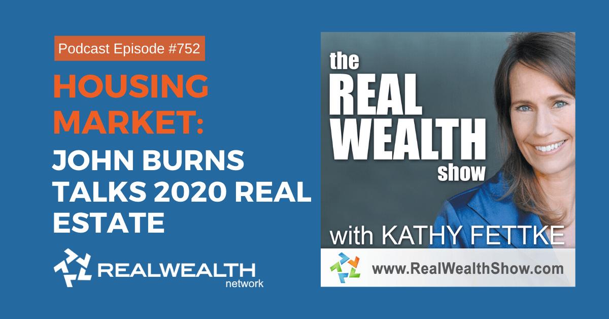 Housing Market: John Burns Talks 2020 Real Estate, Real Wealth Show Podcast Episode #752