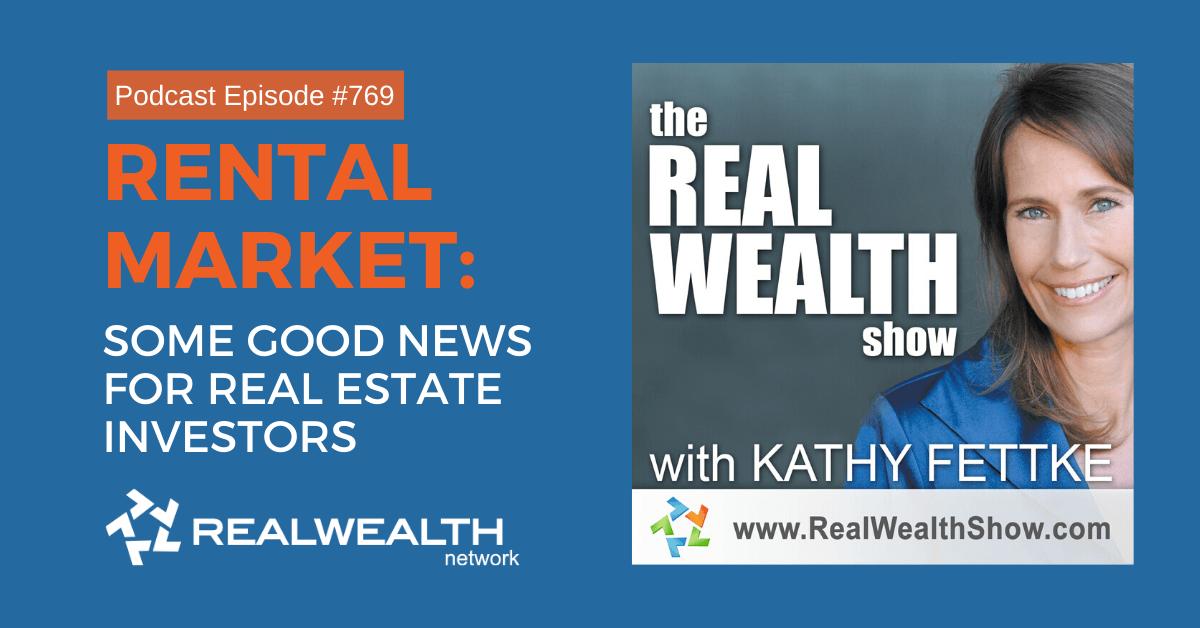 Rental Market: Some Good News for Real Estate Investors, Real Wealth Show Podcast Episode #769