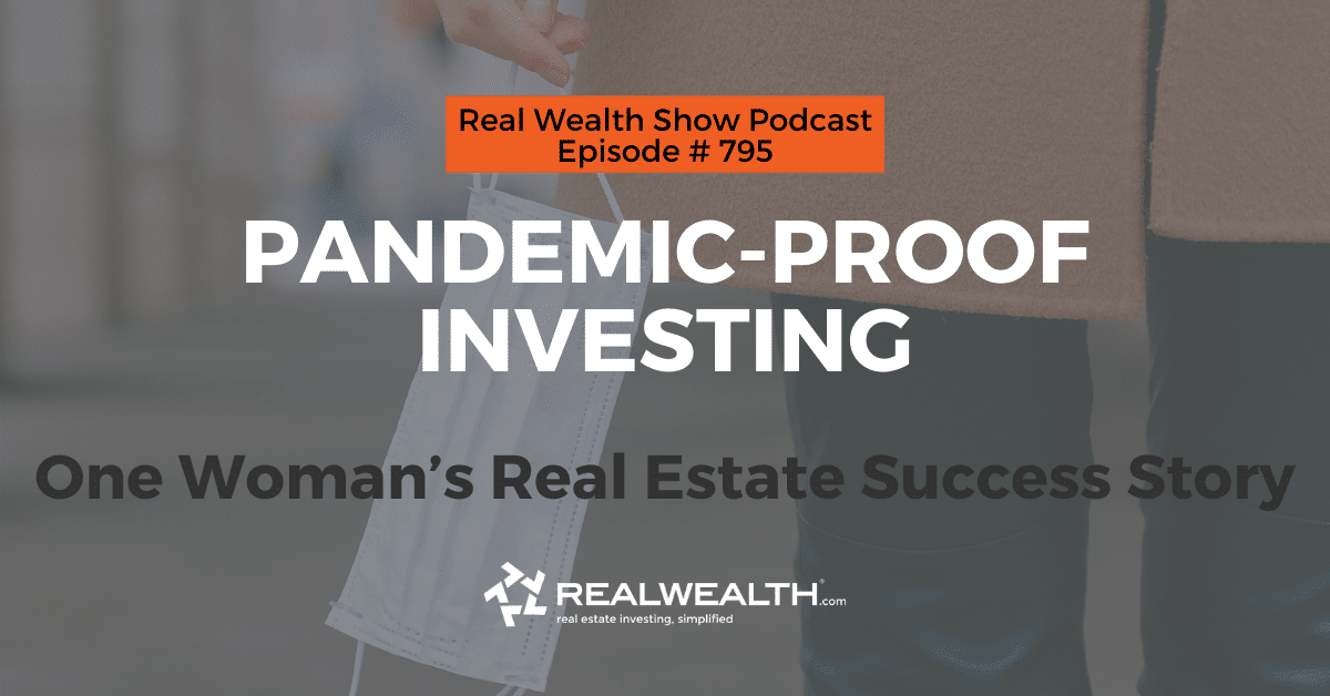 Pandemic-Proof Investing: One Woman's Real Estate Success Story,Real Wealth Show Podcast Episode #795
