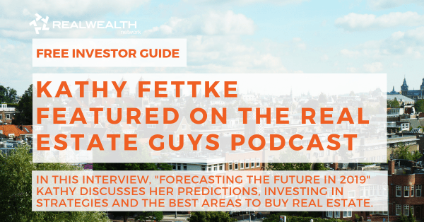 Kathy Fettke Featured on the Real Estate Guys Podcast [Free Investor Guide]