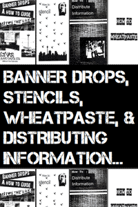 Banner Drops, Stencils, Wheatpaste, and Distributing Information