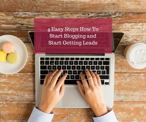 4 Easy Steps How To Start Blogging and Start Getting Leads