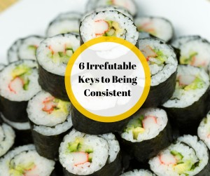 6 Irrefutable Keys to Being Consistent