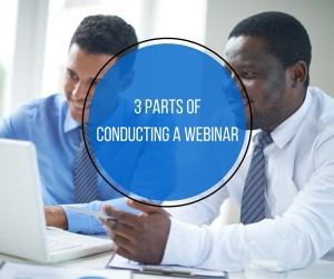3 Parts Of Conducting A Webinar