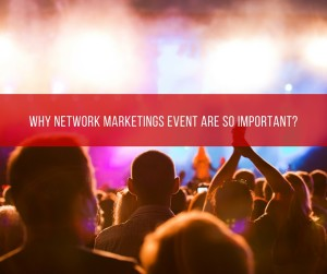 Why Network Marketing Events Are So Important?