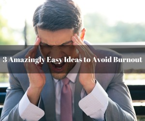 MLM Tips: 3 Amazingly Easy Ideas to Avoid Burnout