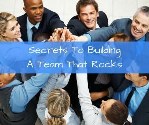 Secrets To Building A Team That Rocks
