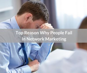 Top Reason Why People Fail In Network Marketing