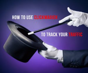 How To Use ClickMagick To Track Your Traffic