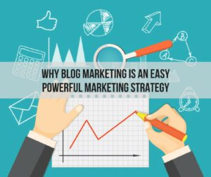 Why Blog Marketing Is an Easy Powerful Marketing Strategy