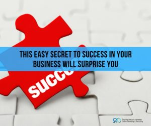 This Easy Secret To Success In Your Business Will Surprise You