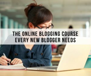 The Online Blogging Course Every New Blogger Needs