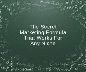 The Secret Marketing Formula That Works For Any Niche