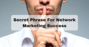 Secret Phrase For Network Marketing Success