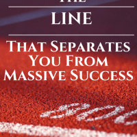 The Line That Separates You From Massive Success