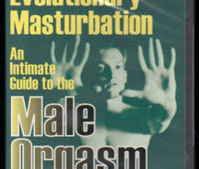 Evolutionary Masturbation An Intimate Guide To The Male Orgasm Dvd