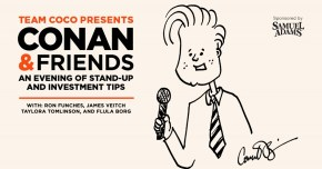 Team Coco Presents Conan & Friends: An Evening of Stand-Up and Investment Tips