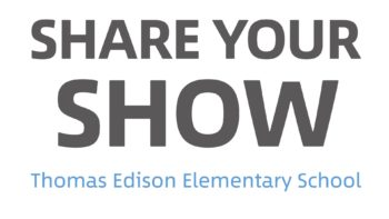 Share your Show: Thomas Edison Elementary School