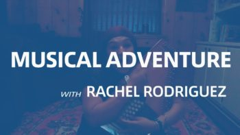 Virtual Resources: Musical Adventure with Rachel Rodriguez