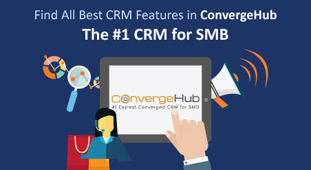 Find All Best CRM Features in ConvergeHub- The #1 CRM for SMB