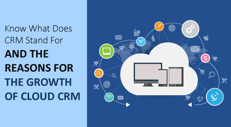 Know What Does CRM Stand For with Reasons of Growth in Cloud CRM