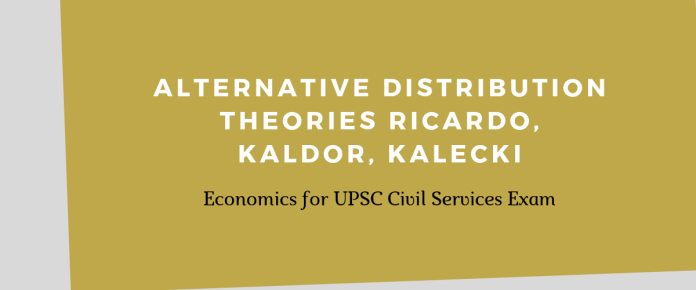 Alternative Distribution Theories Ricardo, Kaldor, Kalecki