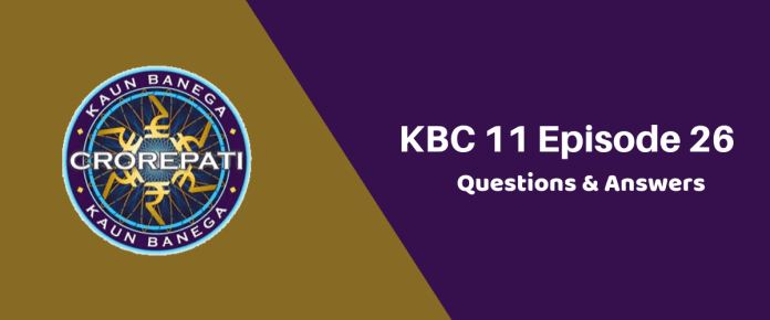 Kaun Banega Crorepati (KBC) 11 Episode 26 Questions and Answers