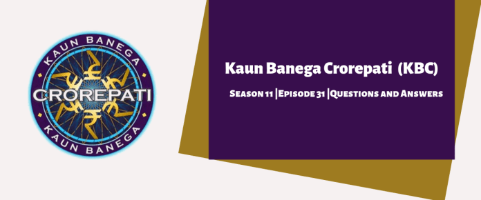 Kaun Banega Crorepati (KBC) Season 11 Episode 31 Questions and Answers