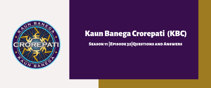 Kaun Banega Crorepati (KBC) Season 11 Episode 32 Questions and Answers